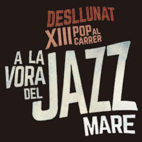 13é Pop al Carrer - Desllunat: A la vora del jazz mare