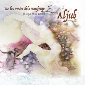 Aljub, De les restes dels naufragis: 16 anys en 16 cançons